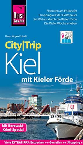 Reise Know-How CityTrip Kiel mit Kieler Förde (mit Borowski-Krimi-Special): Reiseführer mit Stadtplan und kostenloser Web-App