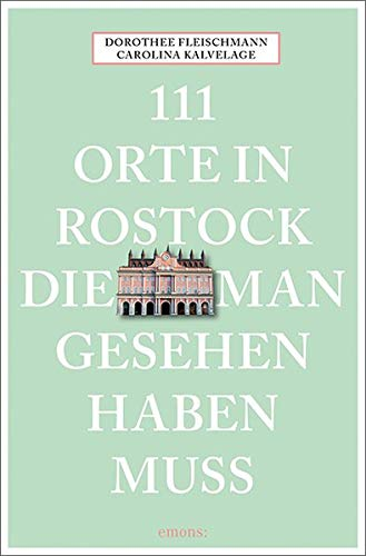 111 Orte in Rostock, die man gesehen haben muss: Reiseführer