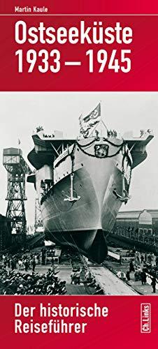 Ostseeküste 1933-1945: Der historische Reiseführer