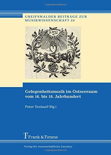 Gelegenheitsmusik im Ostseeraum vom 16. bis 18. Jahrhundert (Greifswalder Beiträge zur Musikwissenschaft)