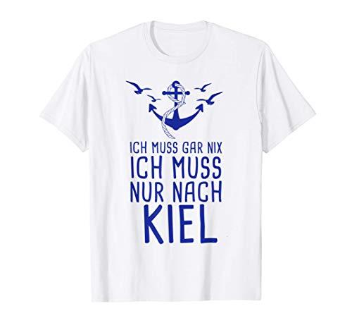 Ich Muss Gar Nix Ich Muss Nur Nach Kiel Urlaub Kieler Bucht T-Shirt