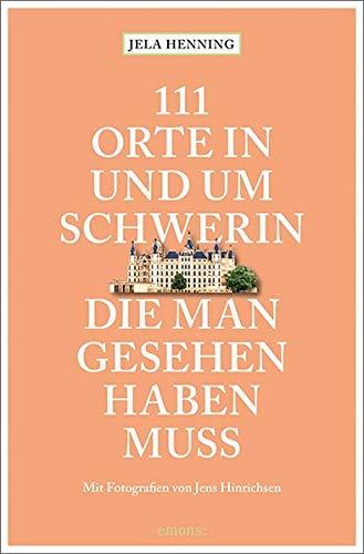 111 Orte in und um Schwerin, die man gesehen haben muss: Reiseführer