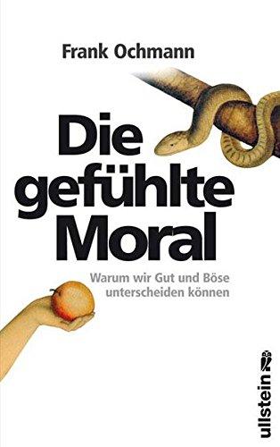 Die gefühlte Moral: Warum wir Gut und Böse unterscheiden können
