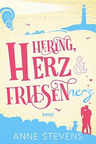 Hering, Herz und Friesennerz: Ein Ostsee-Roman