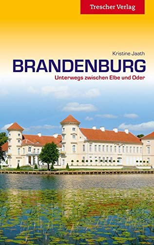Reiseführer Brandenburg: Unterwegs zwischen Elbe und Oder (Trescher-Reiseführer)