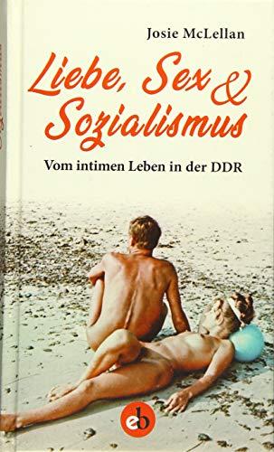 Liebe, Sex & Sozialismus: Vom intimen Leben in der DDR