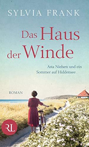 Das Haus der Winde: Asta Nielsen und ein Sommer auf Hiddensee