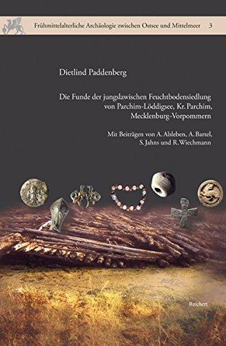 Die Funde der jungslawischen Feuchtbodensiedlung von Parchim-Löddigsee, Kr. Parchim, Mecklenburg-Vorpommern (Frühmittelalterliche Archäologie zwischen Ostsee und Mittelmeer, Band 3)