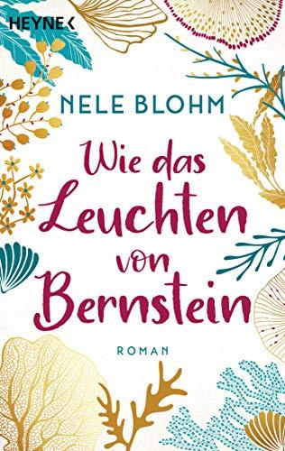 Wie das Leuchten von Bernstein: Roman - Ein Buch wie ein erfrischender Sprung ins Meer