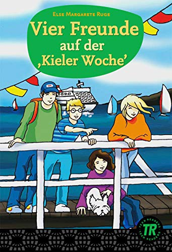 Vier Freunde auf der ,Kieler Woche': Deutsche Lektüre für das GER-Niveau A1-A2 (Teen Readers (DaF))