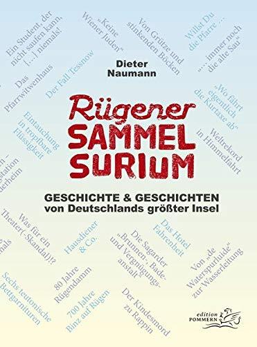 Rügener Sammelsurium: Geschichte und Geschichten von Deutschlands größter Insel