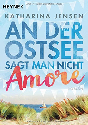 An der Ostsee sagt man nicht Amore: Roman
