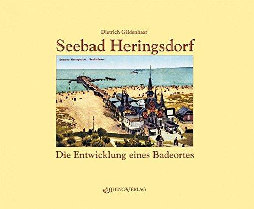 Seebad Heringsdorf: Die Entwicklung eines Badeortes - Ansichten von gestern und heute