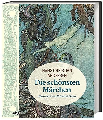 Hans Christian Andersen: Die schönsten Märchen: Illustriert von Edmund Dulac